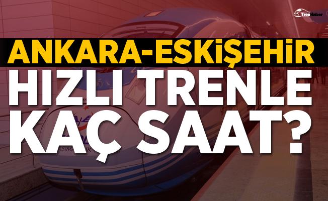 Ankara-Eskişehir Hızlı Trenle Kaç Saat?