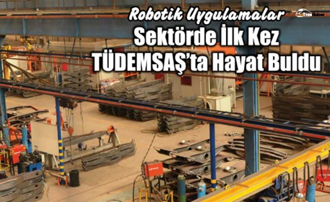 Robotik Uygulamalar Sektörde İlk Kez TÜDEMSAŞ'ta Hayat Buldu