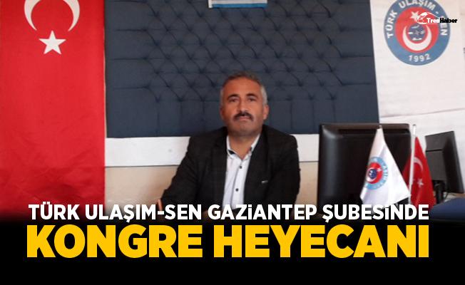 Türk Ulaşım-Sen Gaziantep Şubesinde Kongre Heyecanı