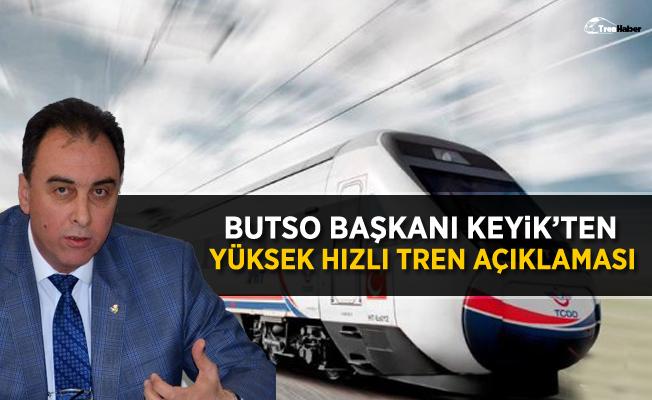 BUTSO Başkanı Keyik'ten, Yüksek Hızlı Tren Açıklaması