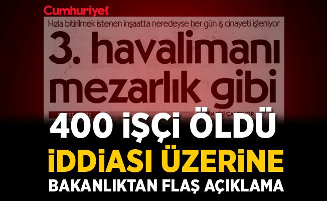 Bakanlık o iddiayı yalanladı: 400 işçi değil....