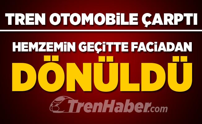 Kahramanmaraş'ta tren otomobile çarptı, faciadan dönüldü