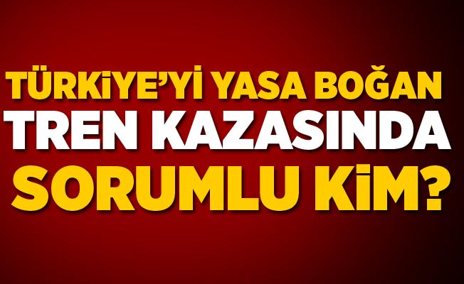 Türkiye'yi yasa boğan tren kazasında sorumlu kim?