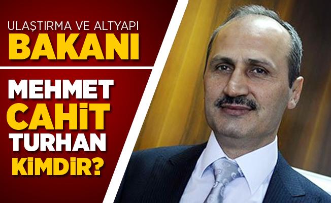 Ulaştırma ve Altyapı Bakanı Mehmet Cahit Turhan Oldu!  Mehmet Cahit Turhan Kimdir?