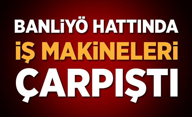 İstanbul'da banliyö hattında iş makineleri çarpıştı!