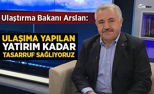 """Bakan Arslan:""""Yılda ulaşıma yapılan yatırım kadar tasarruf sağlıyoruz"""""""