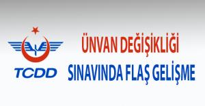 TCDD Ünvan Değişikliği Sınavında Flaş Gelişme