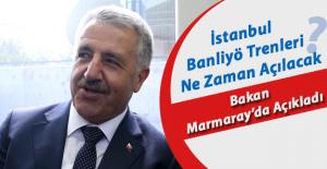 İstanbul Banliyö Trenleri Ne Zaman Açılacak Bakan Marmaray'da Açıkladı