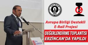 E-Rail Değerlendirme Toplantısı Erzincan'da Yapıldı