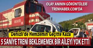5 Saniye treni beklememek bir aileyi yok etti Denizli'de hemzemin geçit kazası 4 ölü