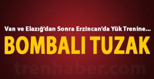 Erzincan'da yük trenine bombalı tuzak