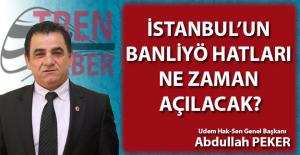 İstanbul banliyö hatları ne zaman açılacak?