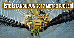 İşte İstanbul'un 2017 Metro Projeleri!