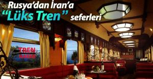 Rusya'dan İran'a Lüks Tren seferleri