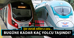 Marmaray ve Hızlı Trende bugüne kadar kaç yolcu taşındı?