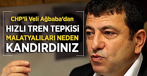 """Veli Ağbaba:""""Hızlı tren 2023 te gelecekti , neden yıllardır Malatyalıları kandırdınız"""""""