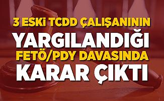 3 Eski TCDD çalışanının yargılandığı FETÖ davasında karar çıktı!