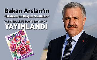 """Bakan Arslan'ın """"İstanbul'un Ulaşım Sorunları"""" yazısı Raillife dergisinde yayımlandı"""