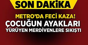 İstanbul Metroda Feci Kaza! Çocuğun ayakları yürüyen merdivene sıkıştı