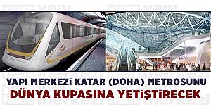 Yapı Merkezi Katar Metrosunu 2022 Dünya Kupasına Yetiştirecek