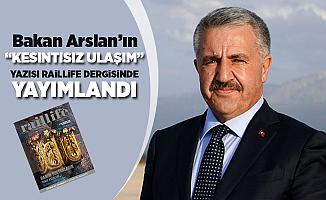 """Bakan Arslan'ın """"Kesintisiz Taşımacılık"""" yazısı Raillife dergisinde yayımlandı"""