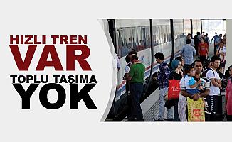 Hızlı Tren Var, Toplu Taşıma Yok