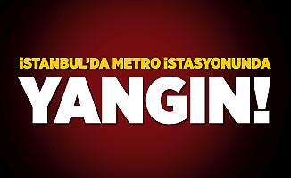İstanbul'da metro istasyonunda yangın!