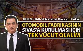 Peker: Otomobil sanayinin Sivas'a kurulması için tek vücut olalım