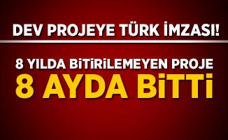 Dev projeye Türk imzası! 8 yılda bitirilemeyen proje 8 ayda bitti