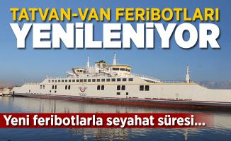 Tatvan-Van feribotları yenilecek! Süre 1 saat kısalacak