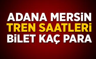 Adana Mersin tren saatleri ve  bilet fiyatları kaç para