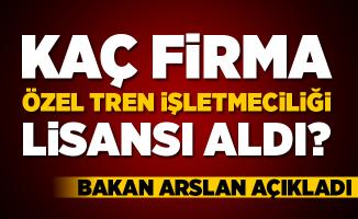 Kaç firma 'Özel Tren İşletmeciliği' lisansı aldı! Bakan Arslan açıkladı