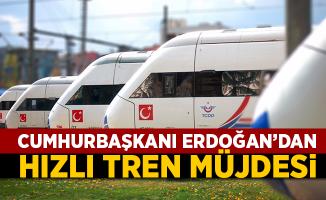 Erdoğan'dan hızlı tren müjdesi!