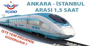 Yeni Yapılacak Hızlı Tren Hattı ile İstanbul - Ankara Arası 1,5 Saat Olacak İşte Hızlı Tren Hattının Güzergahı