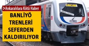 Ankara'da Banliyö Trenleri Kaldırılıyor