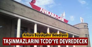 Ankara Büyükşehir Belediyesine ait taşınmazlar, TCDD'ye devredilecek