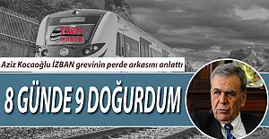 """Aziz Kocaoğlu: """"8 günde 9 doğurdum""""! İşte İZBAN Grevinin perde arkasında yaşananlar"""