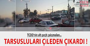 TCDD'nin alt geçit çalışmaları Tarsusluları çileden çıkardı