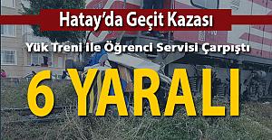 Hatay'da Tren Öğrenci Servisi ile Çarpıştı! 6 Yaralı