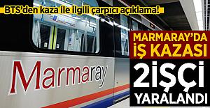 Marmaray'da iş kazası! 2 İşçi yüksek gerilime kapıldı! BTS'den çarpıcı açıklama!