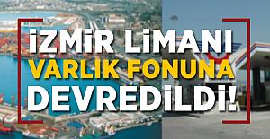 İzmir Limanı Varlık Fonuna Devredildi!