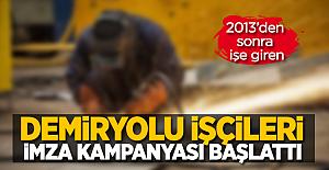 2013'den sonra işe giren demiryolu işçileri imza kampanyası başlattı