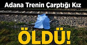 Adana'da Yolcu Treninin Çarptığı Genç Kız Öldü!