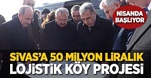 Sivas'a 50 Milyon liralık lojistik köy projesi nisanda başlıyor