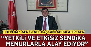 """Abdullah Peker: """"Yetkili ve Etkisiz Sendika Memurlarla Alay Ediyor"""""""