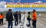 Apaydın Bakü Tiflis Kars Demiryolu Projesinde incelemelerde bulundu