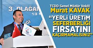 """Murat Kavak, """"Yerli üretim seferberliği fırsatını kaçırmamalısınız"""""""