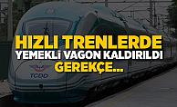 Hızlı trenlerde yemekli vagon kaldırıldı! Gerekçe...