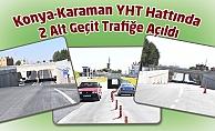 Konya-Karaman hızlı tren hattında iki alt geçit trafiğe açıldı