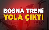 Bosna treni yola çıktı
